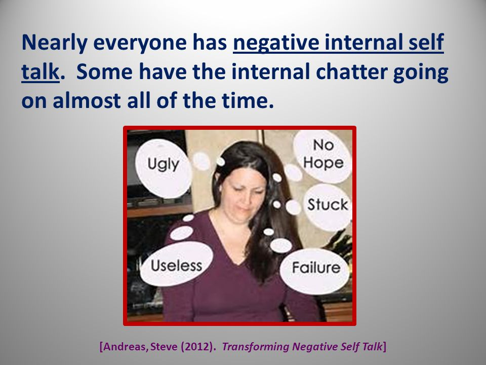 [Andreas, Steve (2012). Transforming Negative Self Talk]